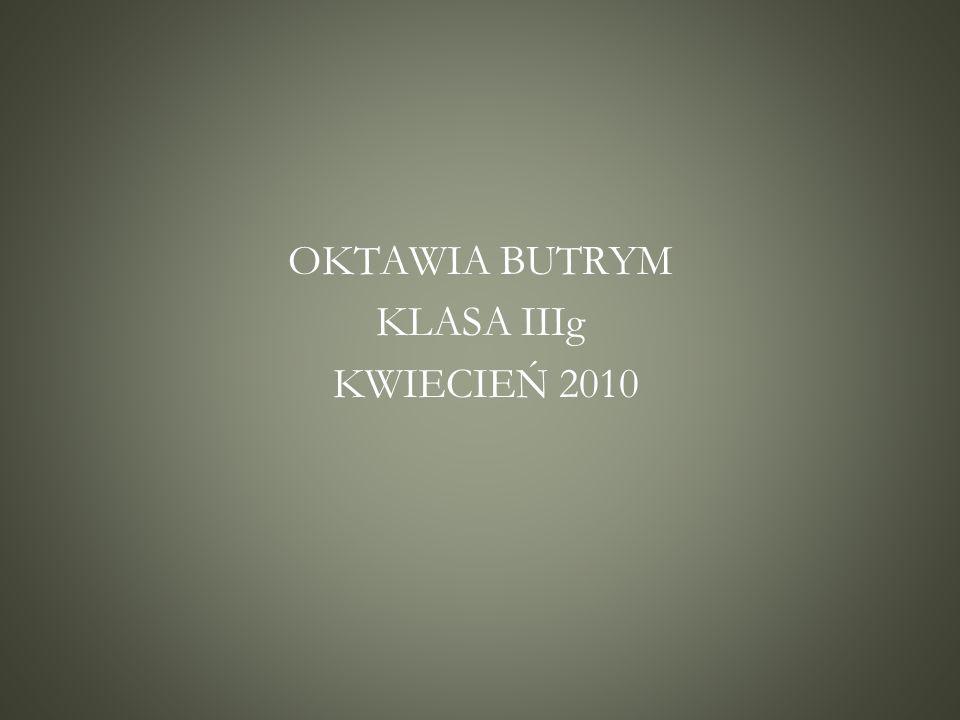 OKTAWIA BUTRYM KLASA IIIg KWIECIEŃ 2010