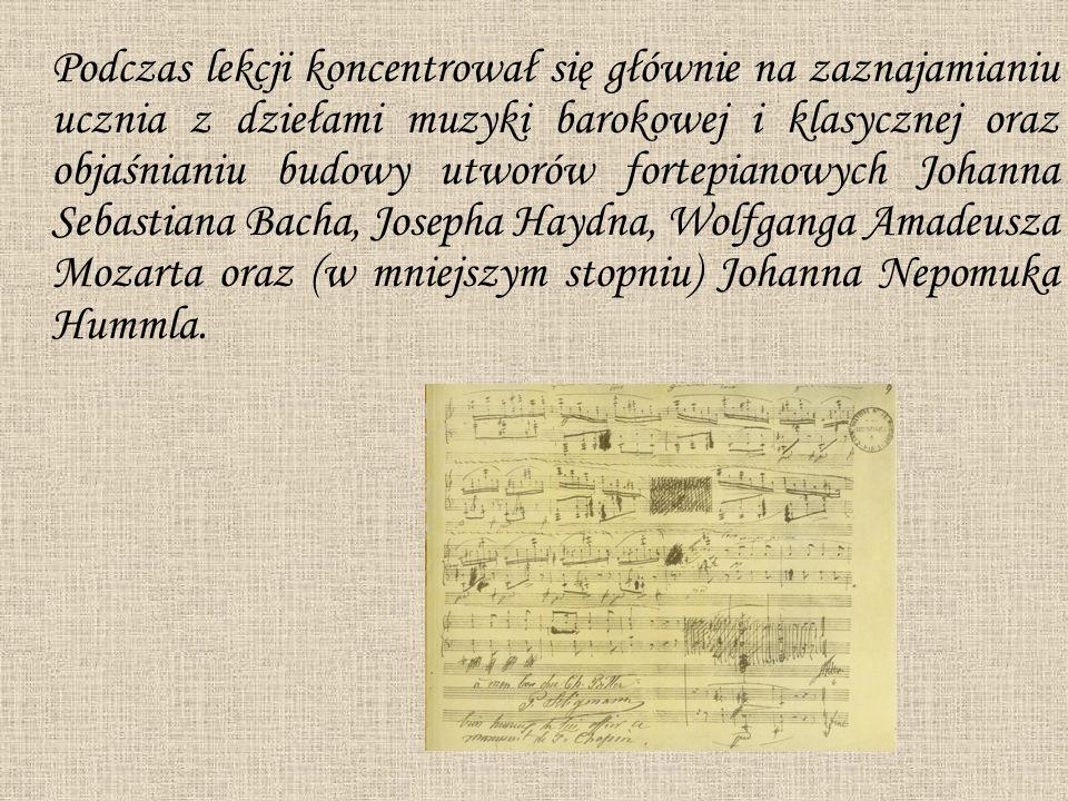 Podczas lekcji koncentrował się głównie na zaznajamianiu ucznia z dziełami muzyki barokowej i klasycznej oraz objaśnianiu budowy utworów fortepianowych Johanna Sebastiana Bacha, Josepha Haydna, Wolfganga Amadeusza Mozarta oraz (w mniejszym stopniu) Johanna Nepomuka Hummla.
