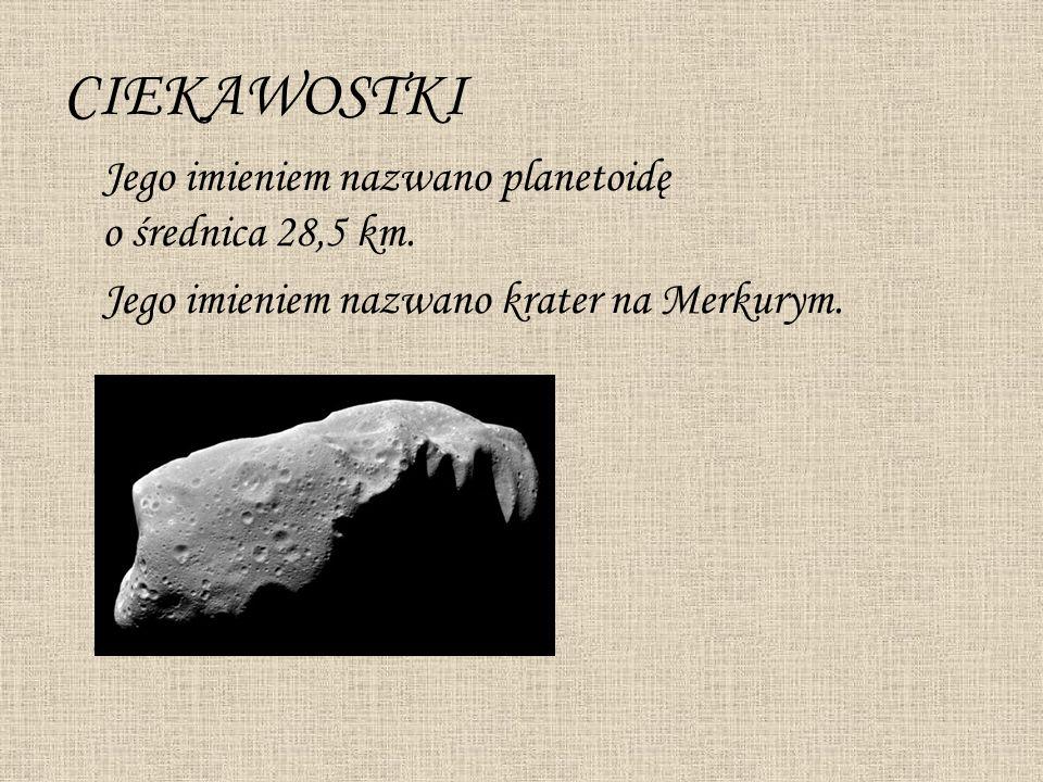 CIEKAWOSTKI Jego imieniem nazwano planetoidę o średnica 28,5 km.