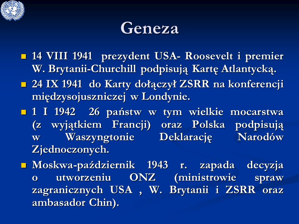 Geneza 14 VIII 1941 prezydent USA- Roosevelt i premier W. Brytanii-Churchill podpisują Kartę Atlantycką.