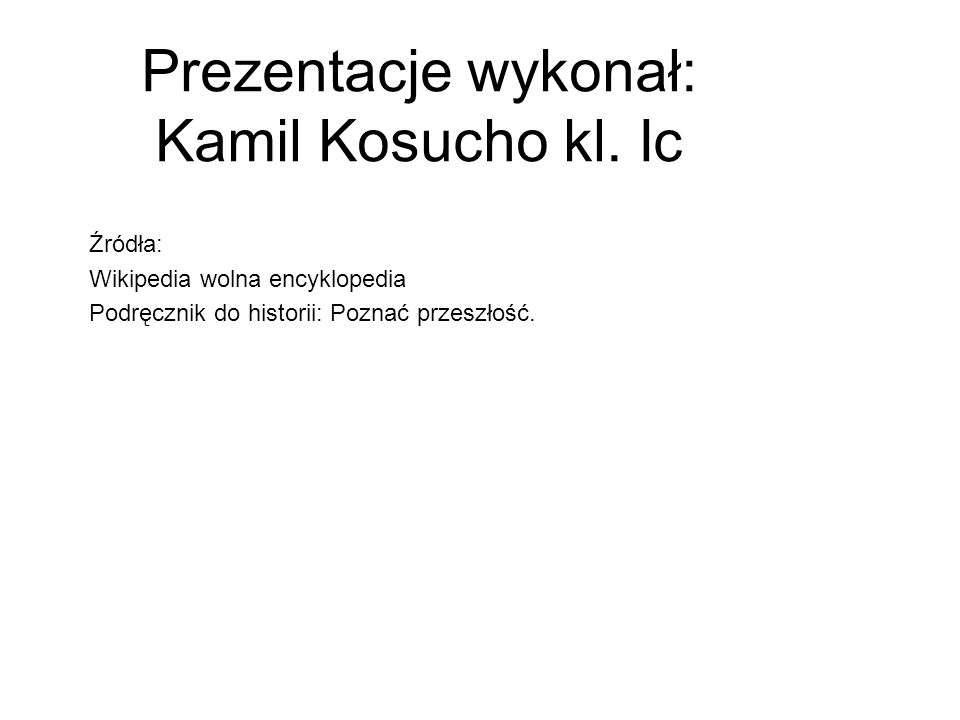 Prezentacje wykonał: Kamil Kosucho kl. Ic