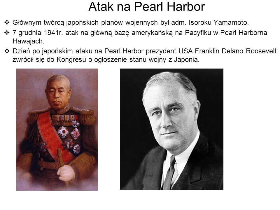 Atak na Pearl Harbor Głównym twórcą japońskich planów wojennych był adm. Isoroku Yamamoto.