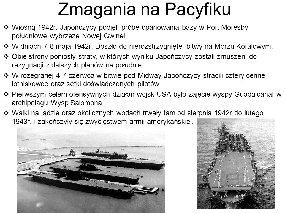 Zmagania na PacyfikuWiosną 1942r. Japończycy podjęli próbę opanowania bazy w Port Moresby-południowe wybrzeże Nowej Gwinei.