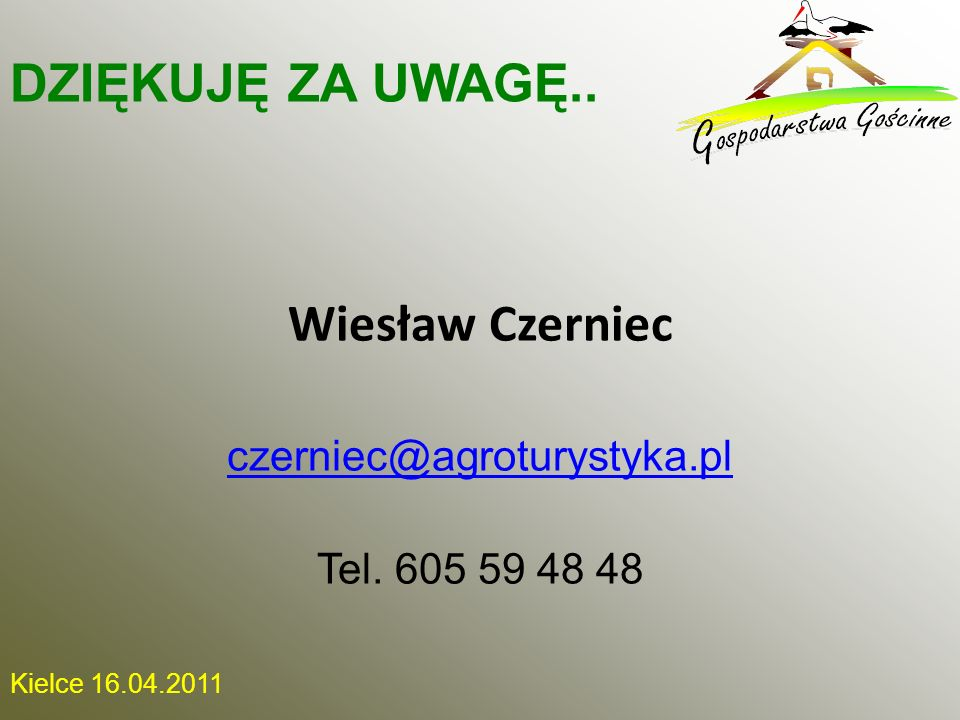DZIĘKUJĘ ZA UWAGĘ.. Wiesław Czerniec czerniec@agroturystyka.pl