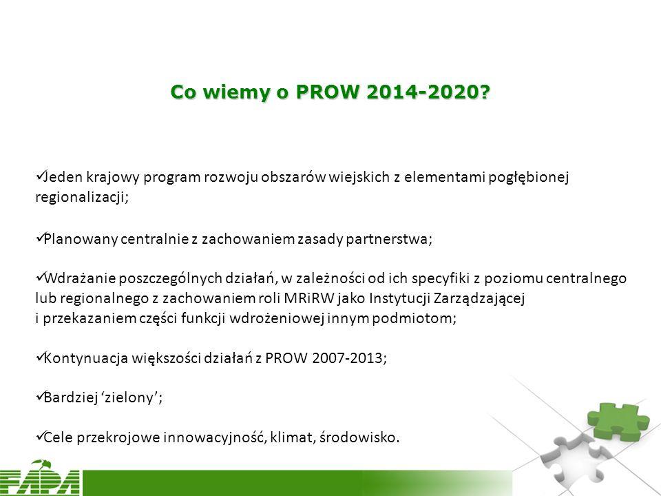 Co wiemy o PROW 2014-2020 Jeden krajowy program rozwoju obszarów wiejskich z elementami pogłębionej regionalizacji;