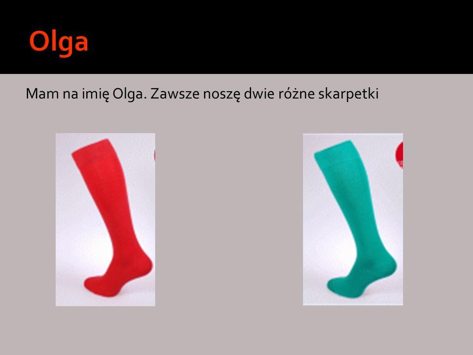 Olga Mam na imię Olga. Zawsze noszę dwie różne skarpetki