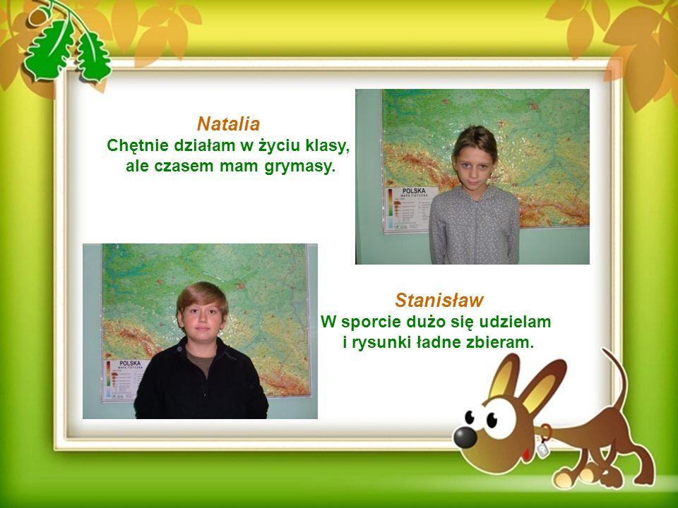 Natalia Stanisław Chętnie działam w życiu klasy,