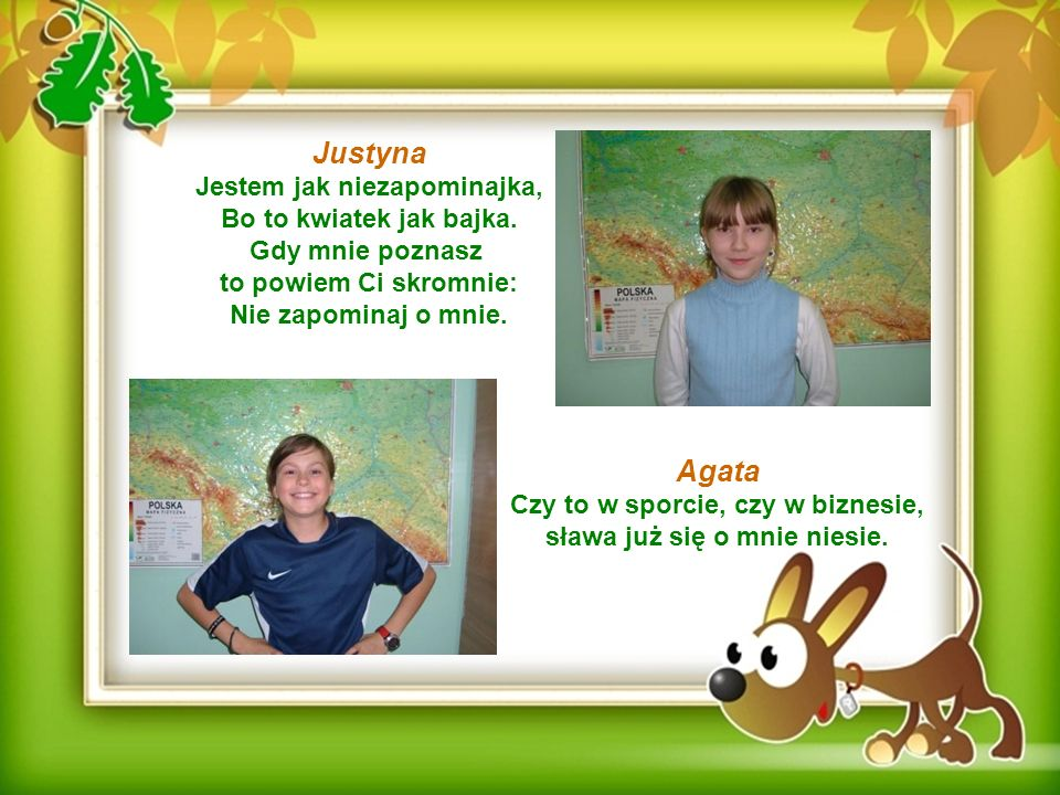 Justyna Agata Jestem jak niezapominajka, Bo to kwiatek jak bajka.