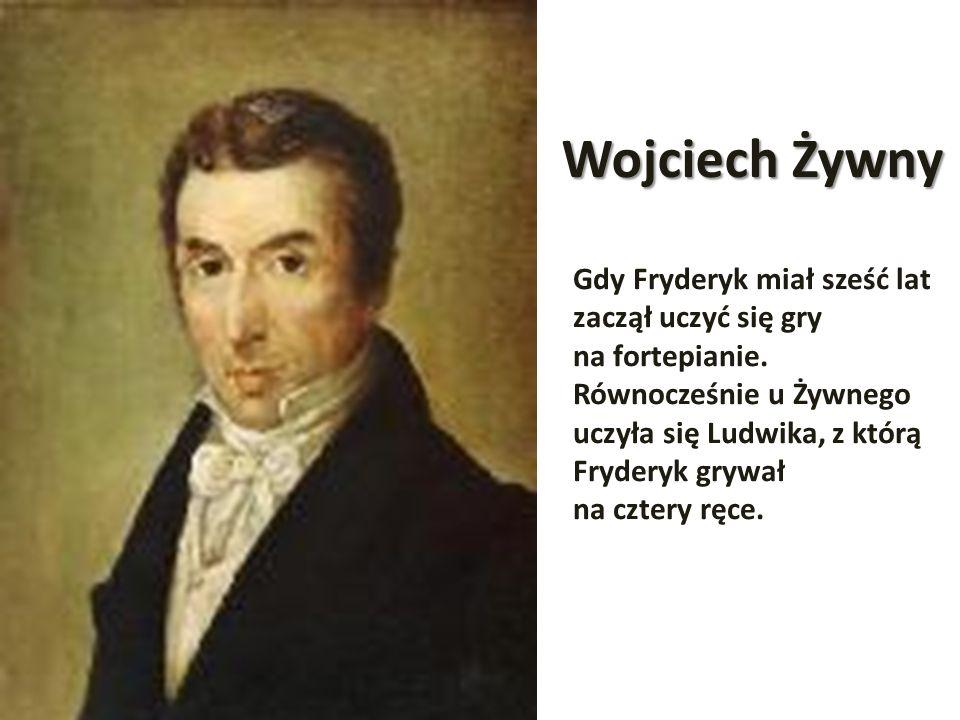 Wojciech Żywny Gdy Fryderyk miał sześć lat zaczął uczyć się gry