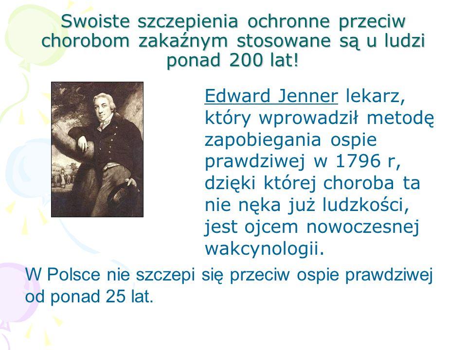 Swoiste szczepienia ochronne przeciw chorobom zakaźnym stosowane są u ludzi ponad 200 lat!