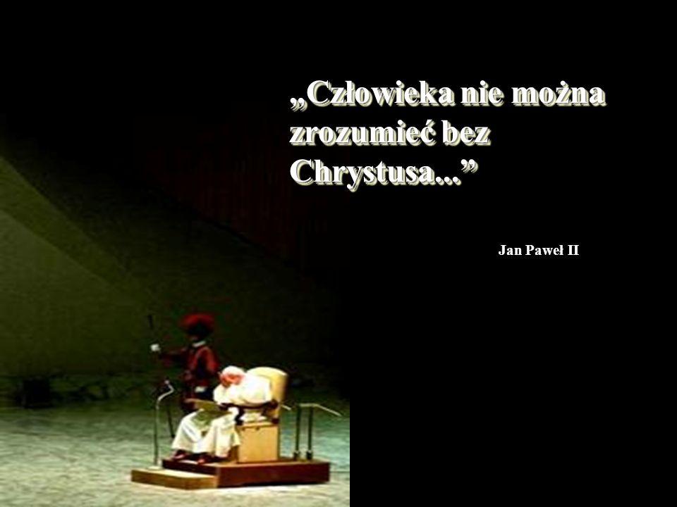 """""""Człowieka nie można zrozumieć bez Chrystusa..."""