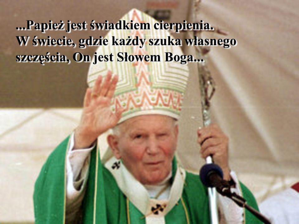 ...Papież jest świadkiem cierpienia.