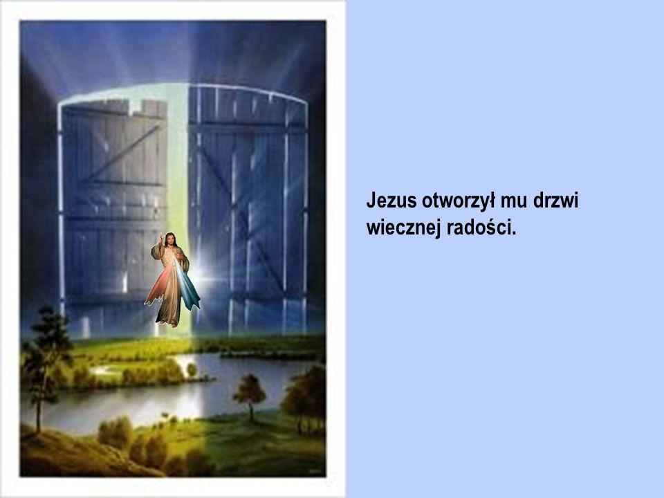 Jezus otworzył mu drzwi wiecznej radości.