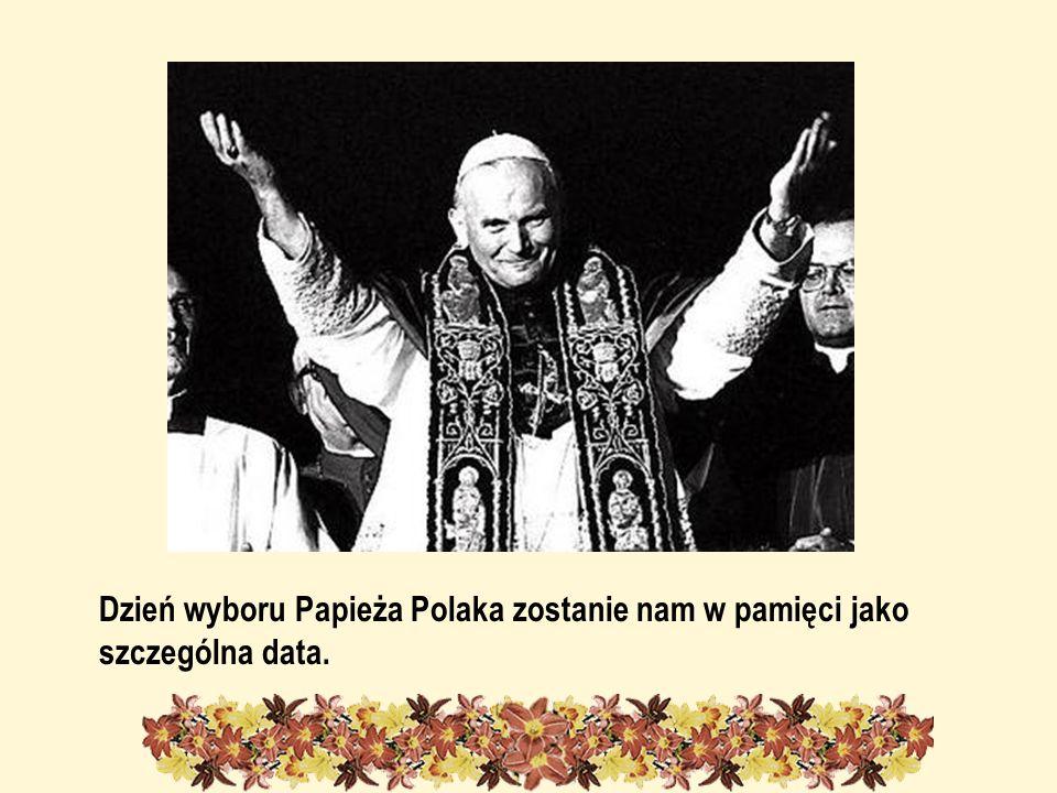 Dzień wyboru Papieża Polaka zostanie nam w pamięci jako szczególna data.