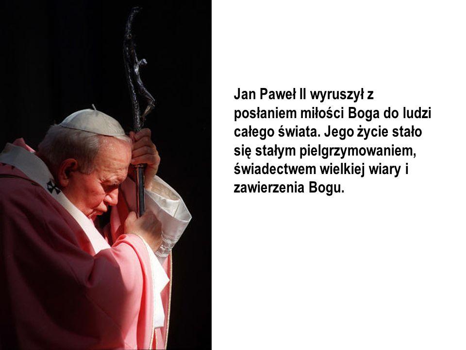 Jan Paweł II wyruszył z posłaniem miłości Boga do ludzi całego świata
