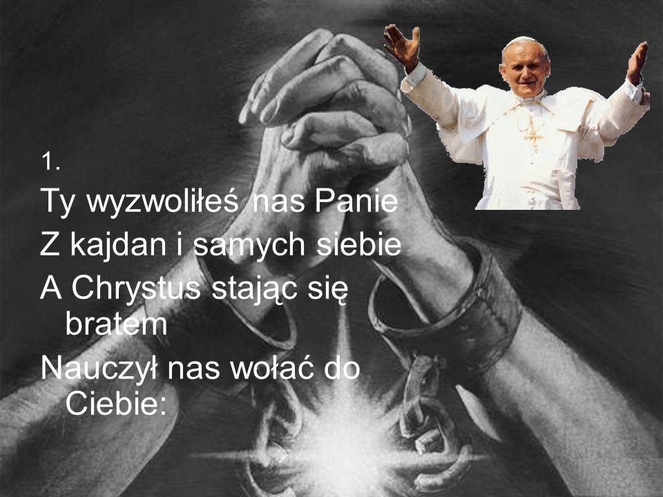 Ty wyzwoliłeś nas Panie Z kajdan i samych siebie