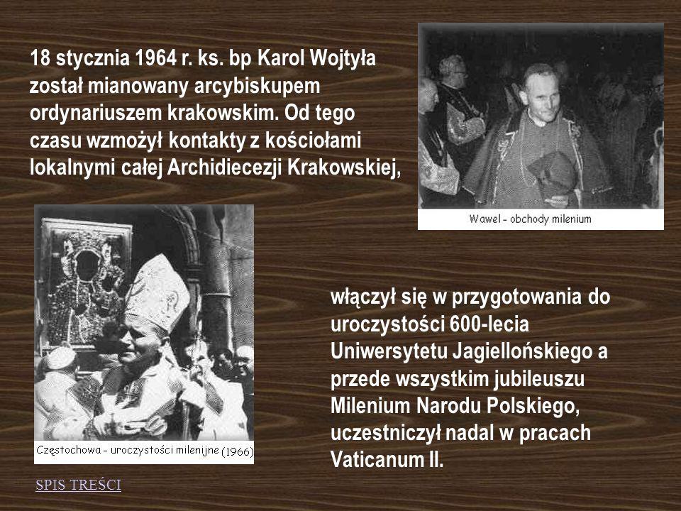 18 stycznia 1964 r. ks. bp Karol Wojtyła został mianowany arcybiskupem ordynariuszem krakowskim. Od tego czasu wzmożył kontakty z kościołami lokalnymi całej Archidiecezji Krakowskiej,