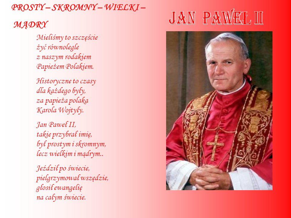 JAN PAWEŁ II PROSTY – SKROMNY – WIELKI – MĄDRY