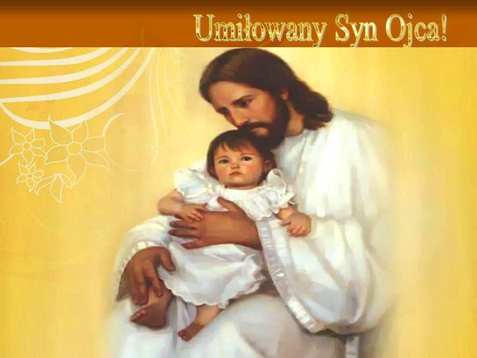 Umiłowany Syn Ojca!