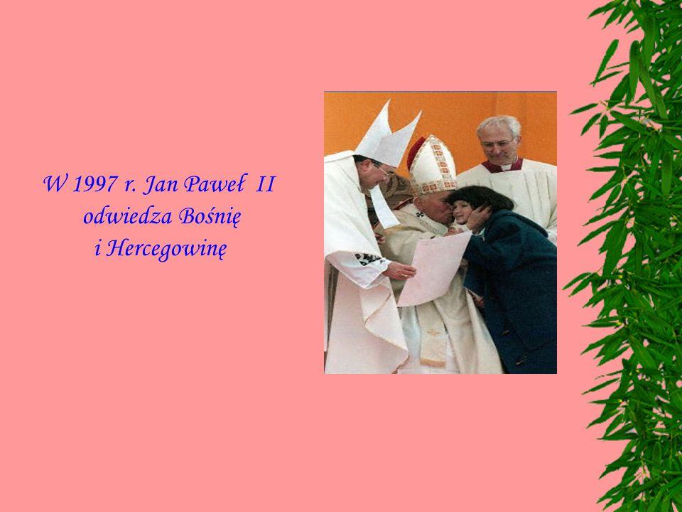 W 1997 r. Jan Paweł II odwiedza Bośnię i Hercegowinę