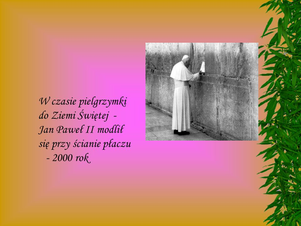 W czasie pielgrzymki do Ziemi Świętej - Jan Paweł II modlił. się przy ścianie płaczu.