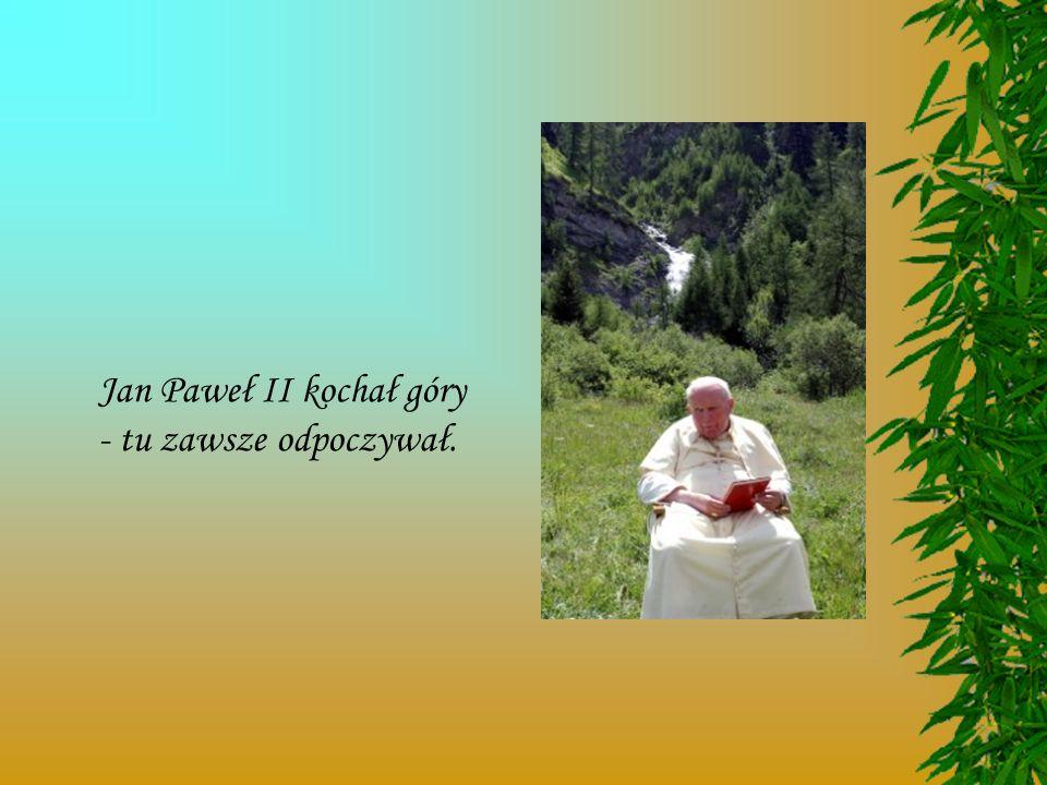 Jan Paweł II kochał góry