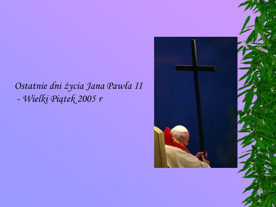 Ostatnie dni życia Jana Pawła II