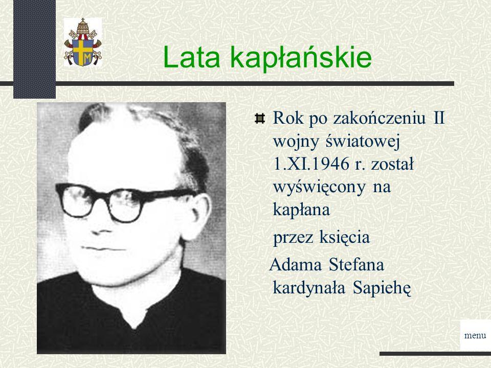Lata kapłańskie Rok po zakończeniu II wojny światowej 1.XI.1946 r. został wyświęcony na kapłana. przez księcia.