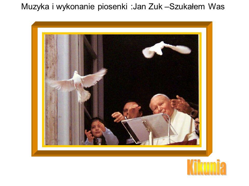 Muzyka i wykonanie piosenki :Jan Zuk –Szukałem Was