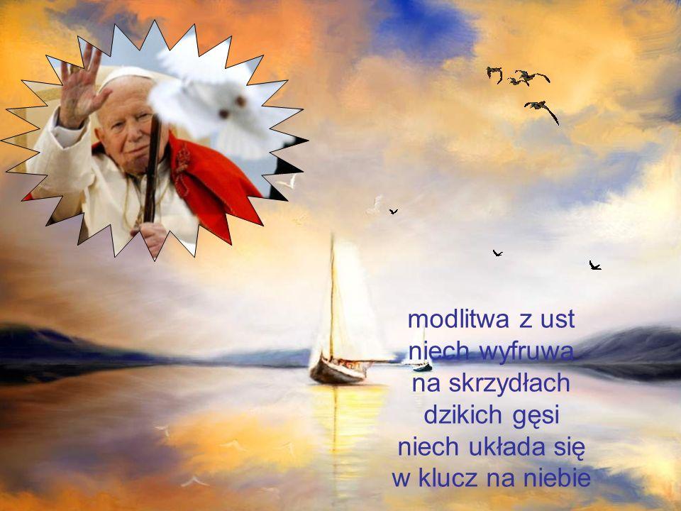 modlitwa z ust niech wyfruwa na skrzydłach dzikich gęsi niech układa się w klucz na niebie