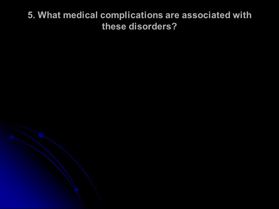 5. What medical complications are associated with these disorders