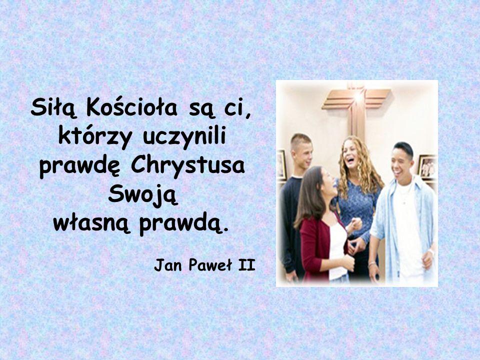 Siłą Kościoła są ci, którzy uczynili prawdę Chrystusa Swoją