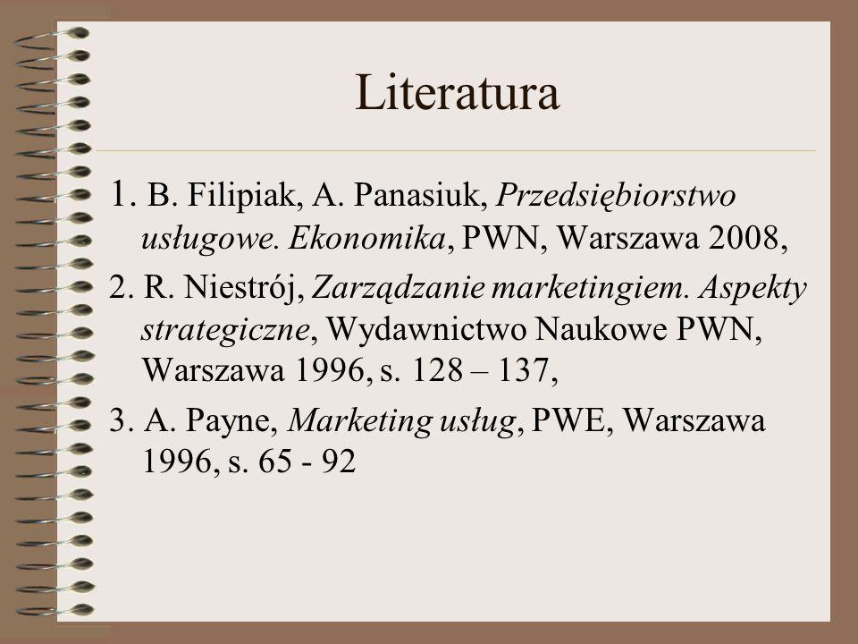 Literatura 1. B. Filipiak, A. Panasiuk, Przedsiębiorstwo usługowe. Ekonomika, PWN, Warszawa 2008,