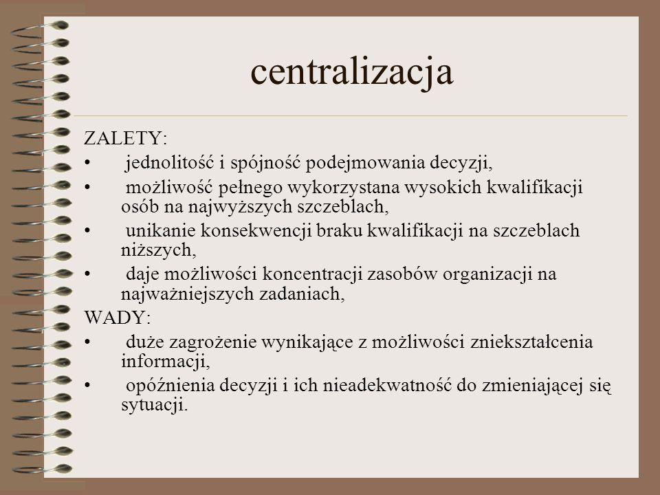 centralizacja ZALETY: jednolitość i spójność podejmowania decyzji,