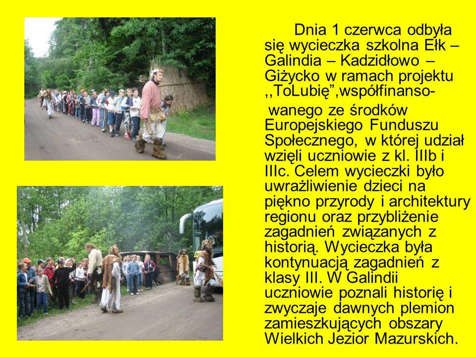 Dnia 1 czerwca odbyła się wycieczka szkolna Ełk – Galindia – Kadzidłowo – Giżycko w ramach projektu ,,ToLubię ,współfinanso-