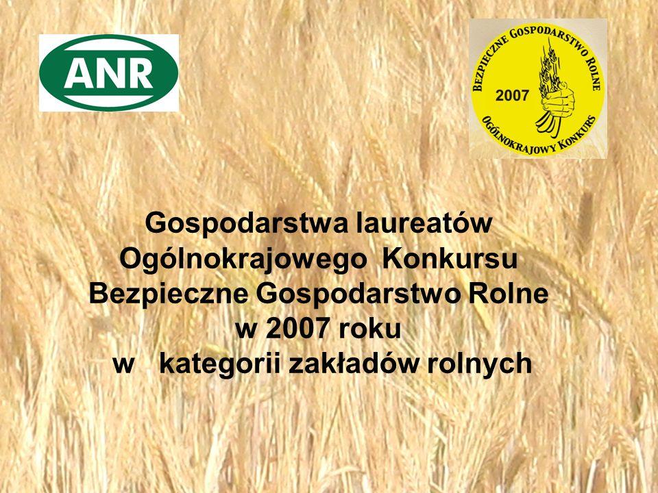 Gospodarstwa laureatów Ogólnokrajowego Konkursu Bezpieczne Gospodarstwo Rolne w 2007 roku w kategorii zakładów rolnych