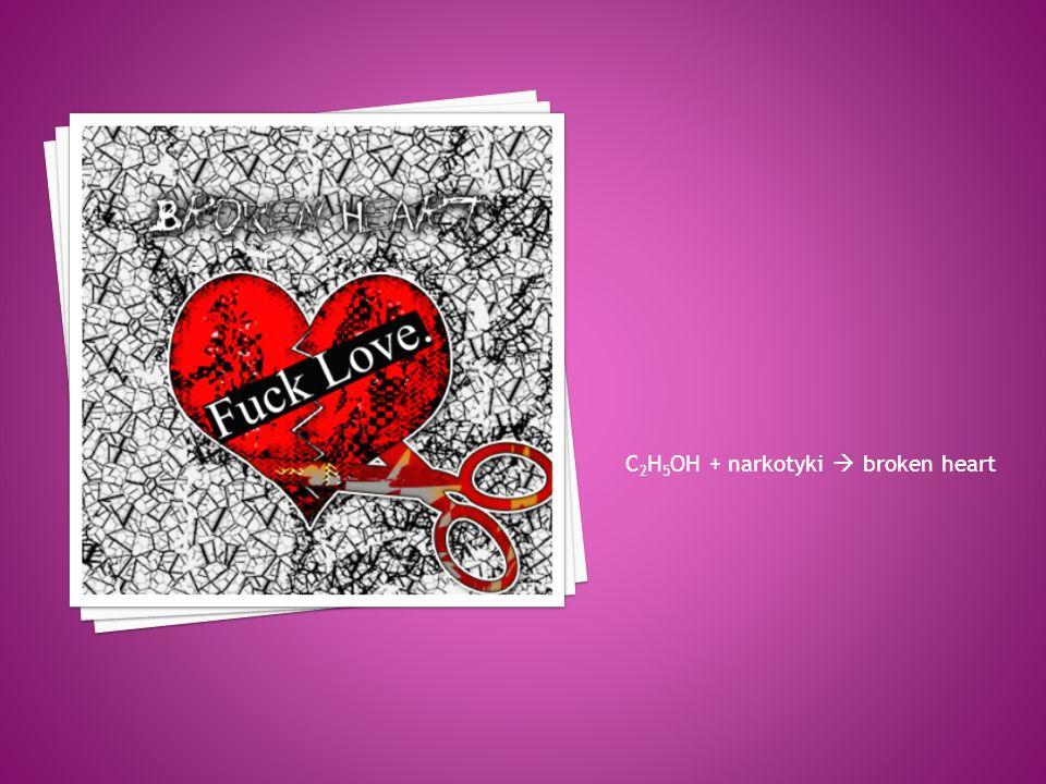 C2H5OH + narkotyki  broken heart