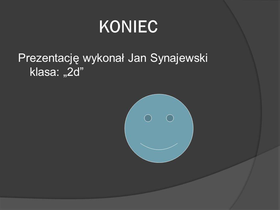 """KONIEC Prezentację wykonał Jan Synajewski klasa: """"2d"""