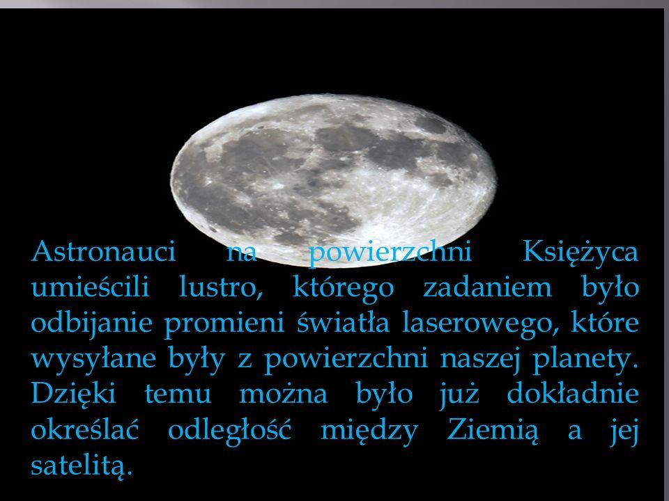 Astronauci na powierzchni Księżyca umieścili lustro, którego zadaniem było odbijanie promieni światła laserowego, które wysyłane były z powierzchni naszej planety.