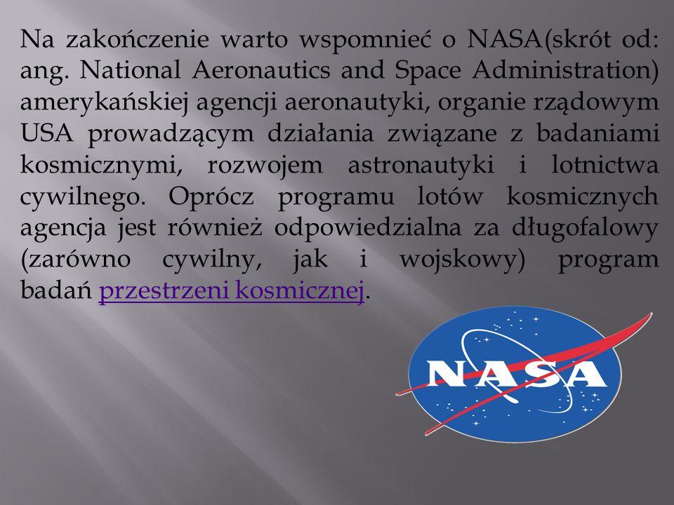 Na zakończenie warto wspomnieć o NASA(skrót od: ang