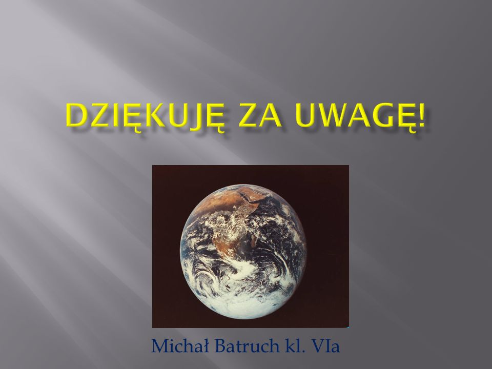 DZIĘKUJĘ ZA UWAGĘ! Michał Batruch kl. VIa