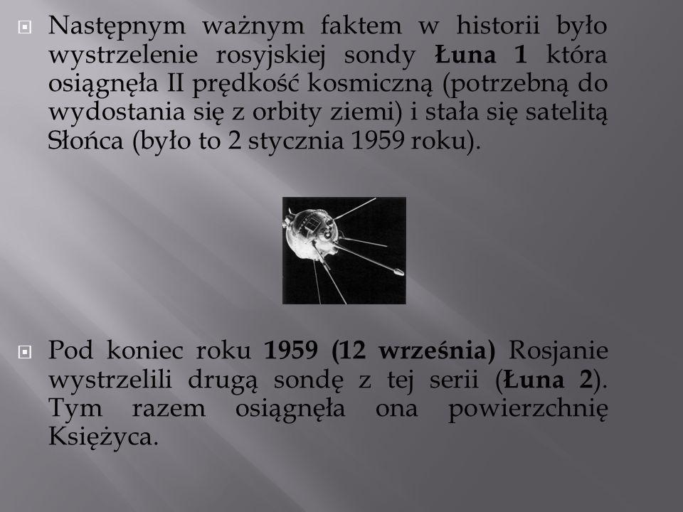Następnym ważnym faktem w historii było wystrzelenie rosyjskiej sondy Łuna 1 która osiągnęła II prędkość kosmiczną (potrzebną do wydostania się z orbity ziemi) i stała się satelitą Słońca (było to 2 stycznia 1959 roku).