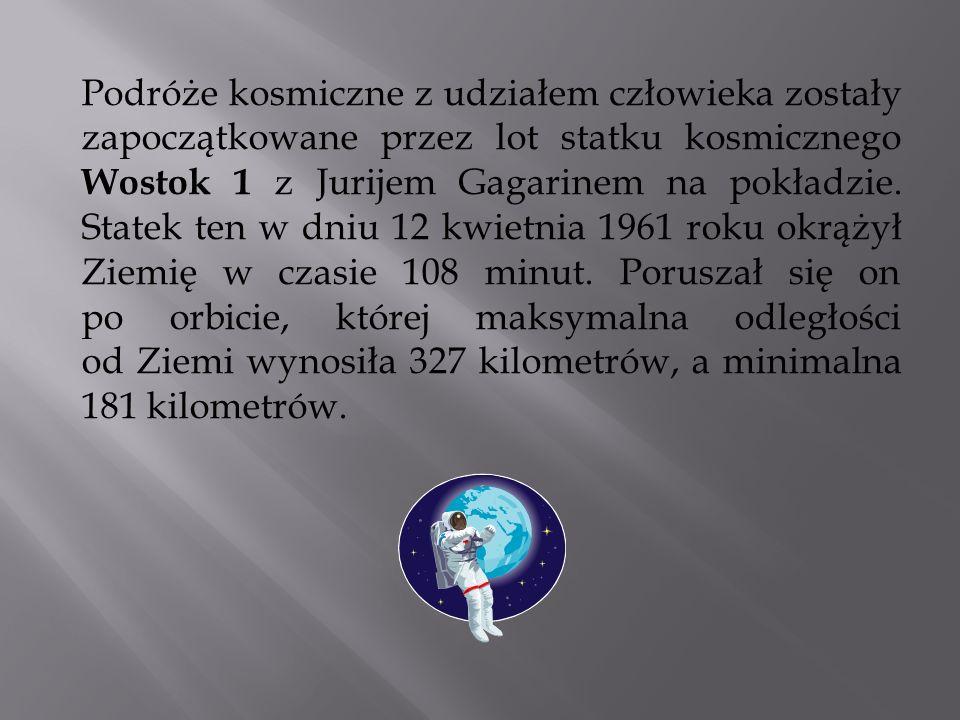Podróże kosmiczne z udziałem człowieka zostały zapoczątkowane przez lot statku kosmicznego Wostok 1 z Jurijem Gagarinem na pokładzie.
