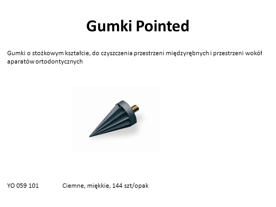 Gumki Pointed Gumki o stożkowym kształcie, do czyszczenia przestrzeni międzyrębnych i przestrzeni wokół aparatów ortodontycznych.