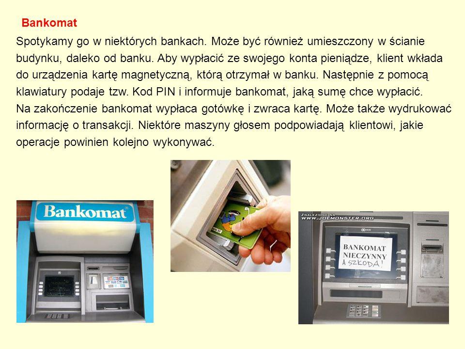 Bankomat Spotykamy go w niektórych bankach. Może być również umieszczony w ścianie.