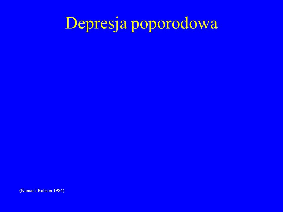 Depresja poporodowa (Kumar i Robson 1984)