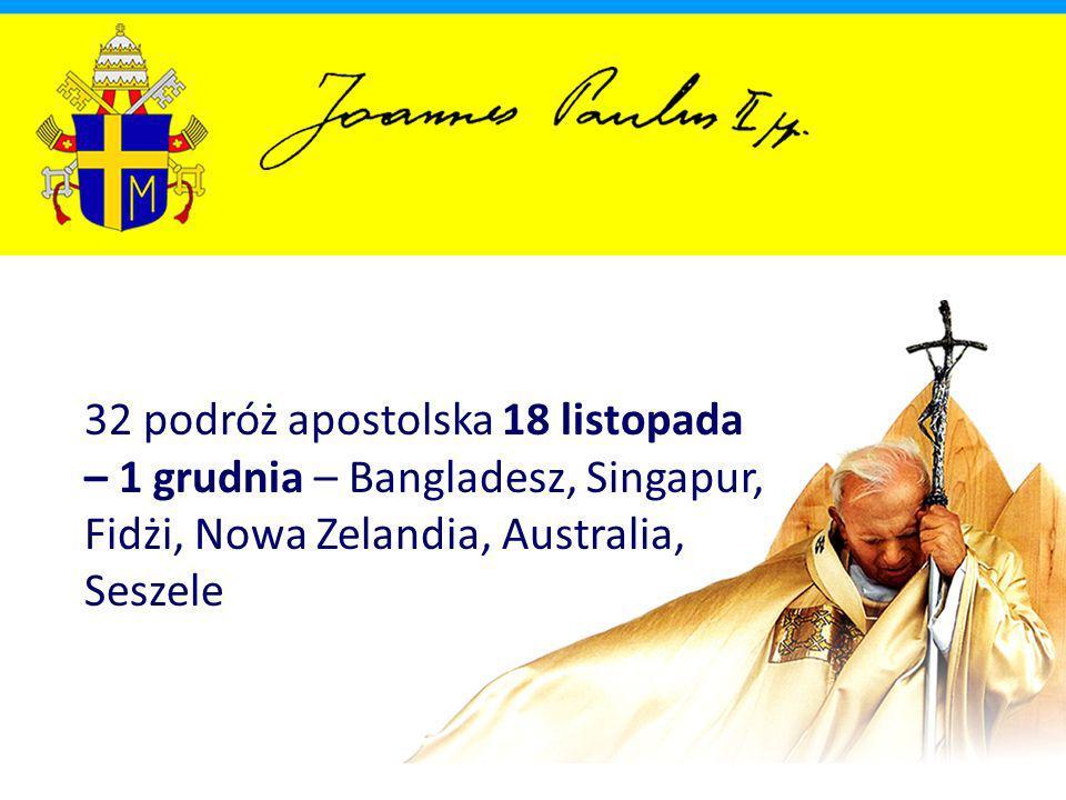32 podróż apostolska 18 listopada – 1 grudnia – Bangladesz, Singapur, Fidżi, Nowa Zelandia, Australia, Seszele