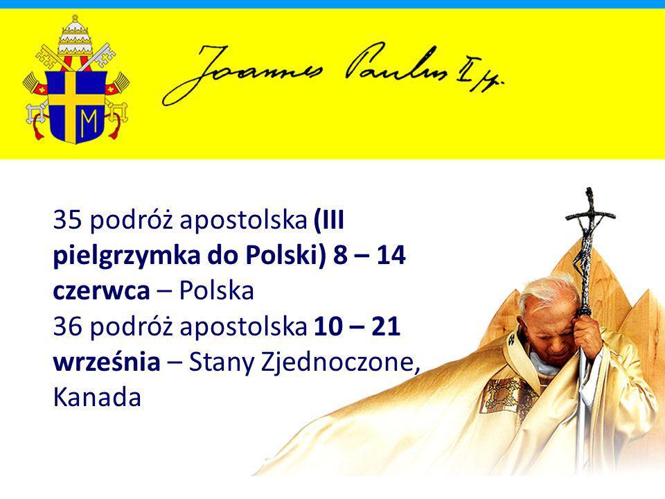 35 podróż apostolska (III pielgrzymka do Polski) 8 – 14 czerwca – Polska 36 podróż apostolska 10 – 21 września – Stany Zjednoczone, Kanada