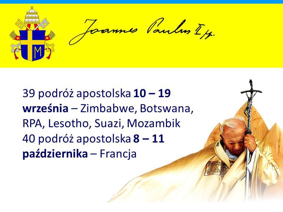 39 podróż apostolska 10 – 19 września – Zimbabwe, Botswana, RPA, Lesotho, Suazi, Mozambik 40 podróż apostolska 8 – 11 października – Francja