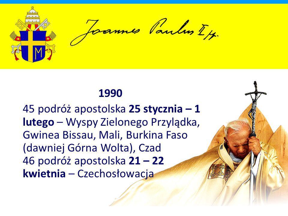 1990 45 podróż apostolska 25 stycznia – 1 lutego – Wyspy Zielonego Przylądka, Gwinea Bissau, Mali, Burkina Faso (dawniej Górna Wolta), Czad 46 podróż apostolska 21 – 22 kwietnia – Czechosłowacja